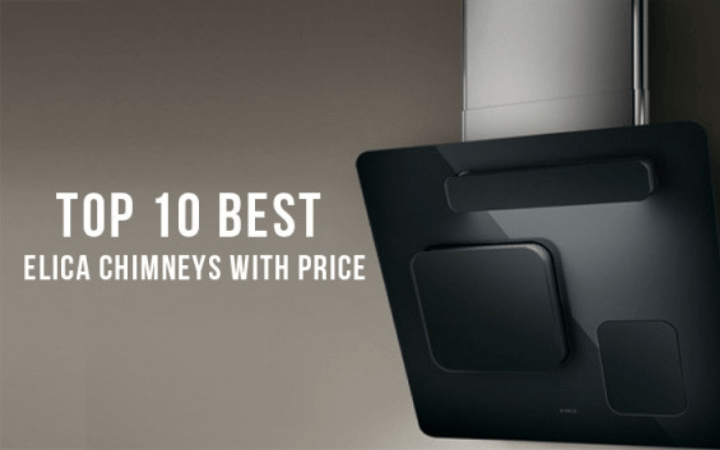 Top 10 Best Elica Chimneys with Price List