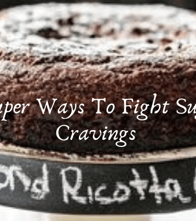 6 Super Ways to Fight Sugar Cravings