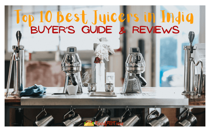 Top 10 Best Juicers in India – Buying Guide & Reviews