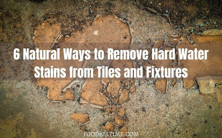 6 Natural Ways to Remove Hard Water Stains from Tiles and Fixtures